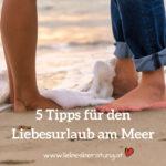 5 Tipps für den Liebesurlaub am Meer