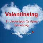 Valentinstag – 21 Liebestipps für dich!