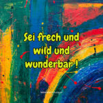 Sei frech und wild und wunderbar!
