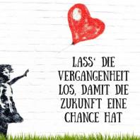 Lass' die Vergangenheit los, damit die Zukunft eine Chance hat!